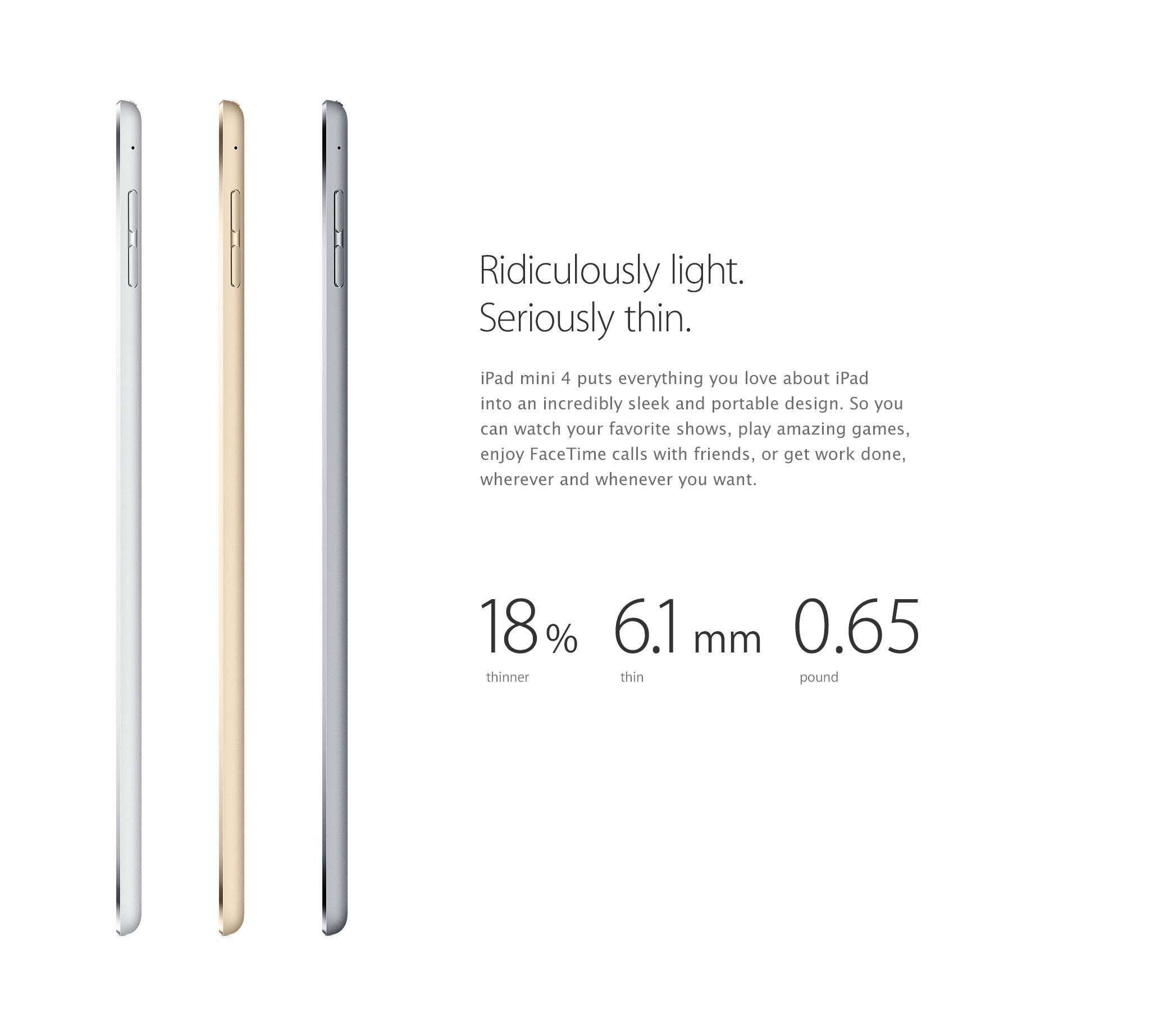 Increíblemente liviano. Verdaderamente delgado. El iPad mini 4 fusiona lo que más te gusta de un iPad en un diseño con extrema elegancia y portabilidad. De manera que puedes mirar tus programas favoritos, aprovechar increíbles juegos, disfrutar con amigos de llamadas con tecnología FaceTime o trabajar, en el lugar y momento que desees. 18% más delgado: 6.1 mm y 0.65 libras.