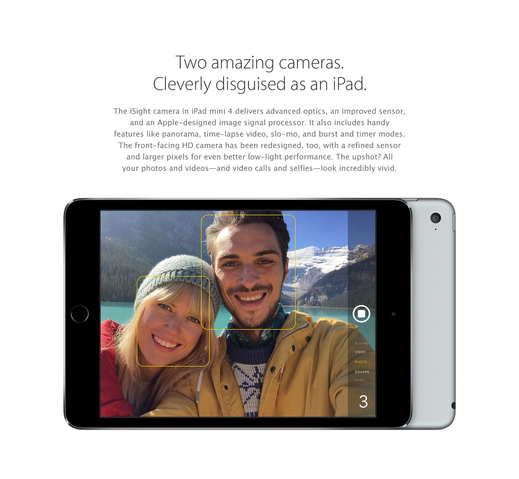 Dos cámaras asombrosas, disfrazadas de iPad. La cámara iSight del iPad mini 4 ofrece óptica de avanzada, sensor mejorado y procesador de señal de imagen de Apple. También incluye prácticas funciones como toma panorámica, video en intervalos de tiempo, cámara lenta y modos ráfaga y temporizador. La cámara frontal HD también se rediseñó, con un sensor refinado y píxeles más grandes para ofrecer un rendimiento aún mejor con escasa iluminación. Conclusión: todas tus fotos y videos, videollamadas y selfies se verán increíblemente nítidos.